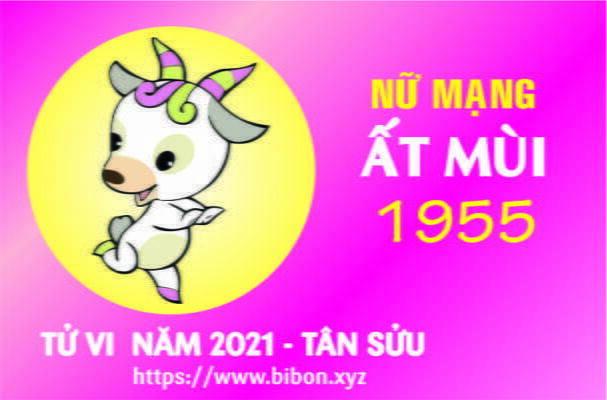 TỬ VI NĂM 2021 TUỔI ẤT MÙI 1955 NỮ MẠNG