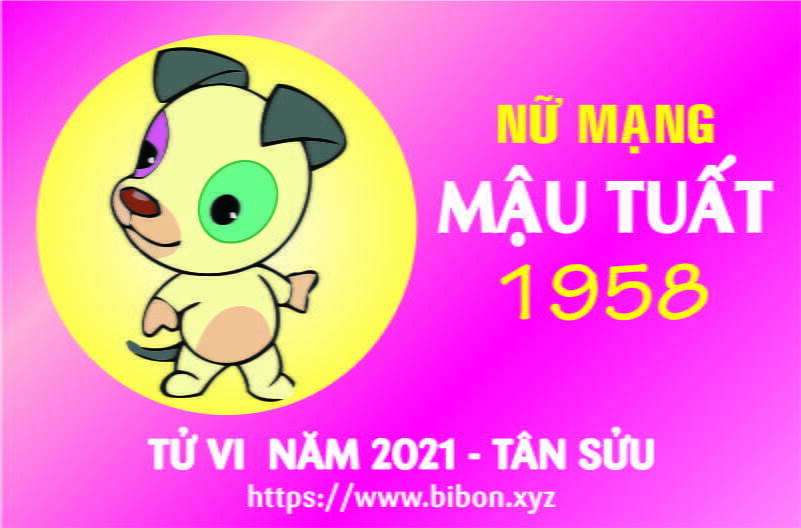 TỬ VI NĂM 2021 TUỔI MẬU TUẤT 1958 NỮ MẠNG