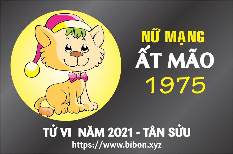 TỬ VI NĂM 2021 TUỔI ẤT MÃO 1975 NỮ MẠNG