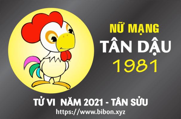 TỬ VI NĂM 2021 TUỔI TÂN DẬU 1981 NỮ MẠNG