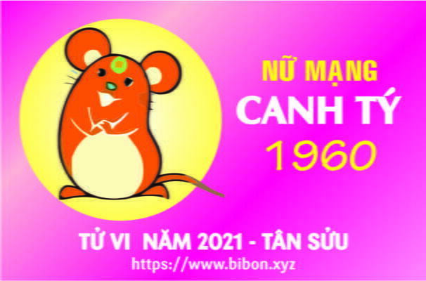 TỬ VI NĂM 2021 TUỔI CANH TÝ 1960 NỮ MẠNG