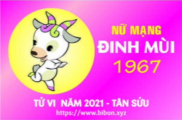 TỬ VI NĂM 2021 TUỔI ĐINH MÙI 1967 NỮ MẠNG