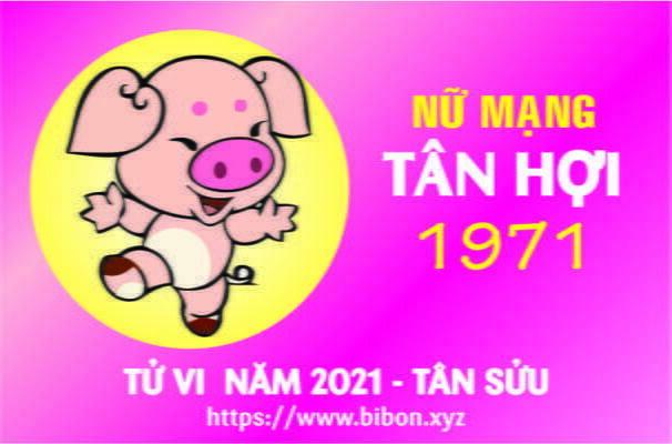 TỬ VI NĂM 2021 TUỔI TÂN HỢI 1971 NỮ MẠNG