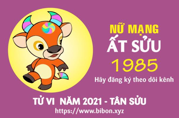 TỬ VI NĂM 2021 TUỔI ẤT SỬU 1985 NỮ MẠNG