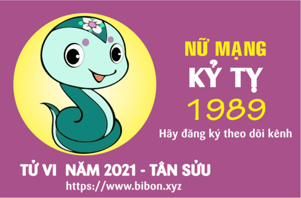 TỬ VI NĂM 2021 TUỔI KỶ TỴ 1989 NỮ MẠNG