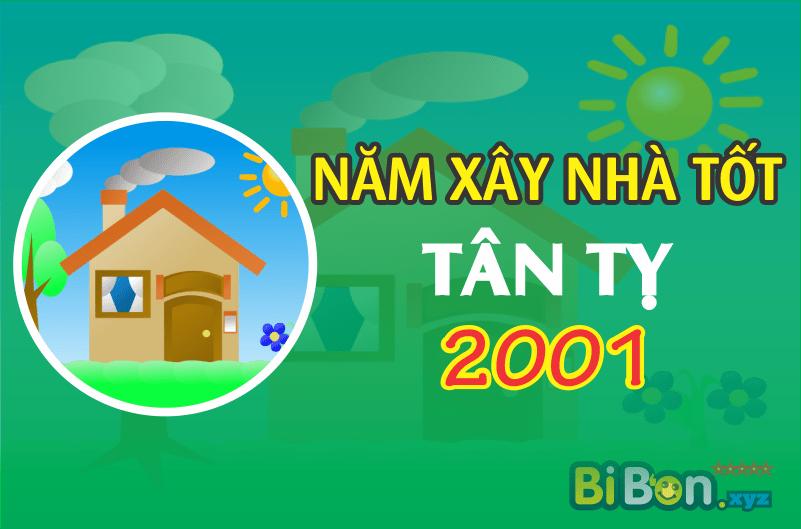 TUỔI TÂN TỊ 2001 XÂY NHÀ - LÀM NHÀ NĂM NÀO TỐT ĐẸP